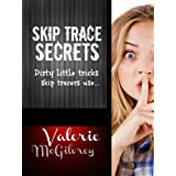 Skip Trace Secrets: Dirty little tricks skip tracers use...: Learn Skip Tracing ~ Valerie McGilvrey