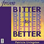 From Bitter to Better | Patricia Livingston
