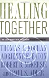 img - for Healing Together: The Labor-Management Partnership at Kaiser Permanente book / textbook / text book
