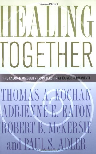 healing-together-the-labor-management-partnership-at-kaiser-permanente-the-culture-and-politics-of-h