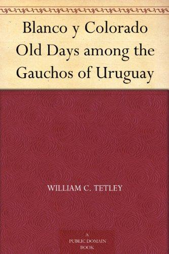 Blanco y Colorado Old Days among the Gauchos of Uruguay