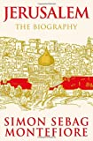Simon Sebag Montefiore Jerusalem: The Biography