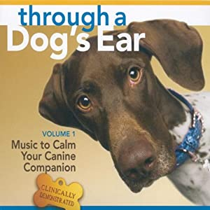 Through a Dog's Ear: Music to Calm Your Canine Companion, Volume 1 by Sounds True