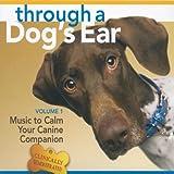 Through a Dog's Ear: Music to Calm Your Canine Companion, Volume 1 ~ Joshua Leeds