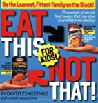 Eat This Not That! For Kids!: Thousan...