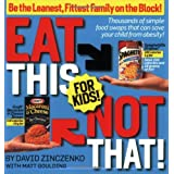 Eat This Not That! for Kids!: Be the Leanest, Fittest Family on the Block!by David Zinczenko