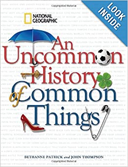 An Uncommon History of Common Things by Bethanne Patrick, John Thompson and Henry Petroski