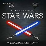 Star Wars: Audiofilm. La guida (non ufficiale) in audio alla saga di George Lucas [Audiofilm. The Audio Guide (Unofficial) to the Saga by George Lucas] | Piero Di Domenico