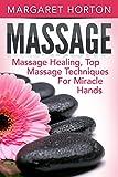 Massage: Massage Healing, Top Massage Techniques for Miracle Hands (Massage Techniques, Healing Hands)