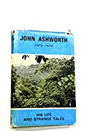 John Ashworth His Life and Strange Tales by…