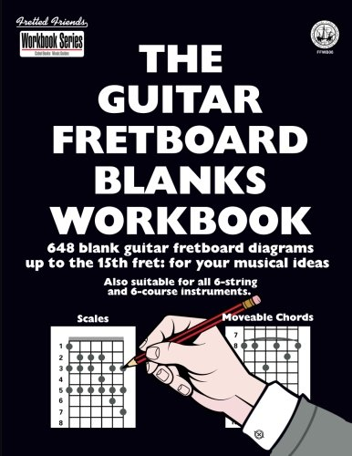 The Guitar Fretboard Blanks Workbook: 648 Blank Guitar Fretboard Diagrams up to the 15th fret: for your Musical Ideas (Workbook Series)