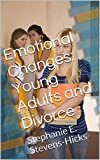 Emotional Changes: Young Adults and Divorce: Stephanie E. Stevens-Hicks