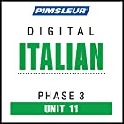 Italian Phase 3, Unit 11: Learn to Speak and Understand Italian with Pimsleur Language Programs Hörbuch von  Pimsleur Gesprochen von:  Pimsleur