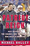 Patriot Reign: Bill Belichick, the Coaches, and the Players Who Built a Champion