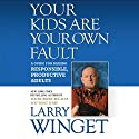 Your Kids Are Your Own Fault: A Guide For Raising Responsible, Productive Adults (       UNABRIDGED) by Larry Winget Narrated by Larry Winget