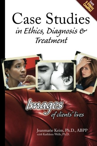 Case Studies in Ethics, Diagnosis & Treatment: Images of Clients' Lives