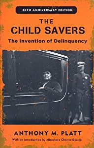 The Child Savers: The Invention of Delinquency (Critical Issues in Crime and Society) from Tony Platt