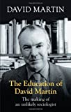 The Education of David Martin: The Making of an Unlikely Sociologist (0281071187) by Martin, David