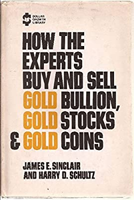 How the experts buy and sell gold bullion, gold stocks, & gold coins de James E Sinclair