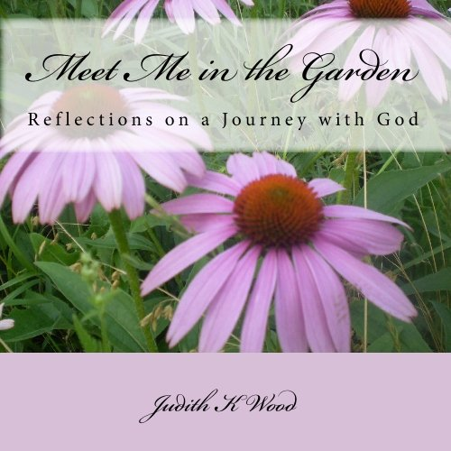 Meet Me In The Garden: Reflections On A Journey With God