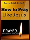 How To Pray Like Jesus: How to Pray the Lords Prayer Effectively, a Prayer Book About the Lords Prayer (Faith Alive)