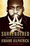 Surrendered: The Rise, Fall & Revelation of Kwame Kilpatrick