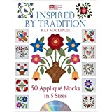 Inspired by Tradition: 50 Appliqu� Blocks in 5 Sizes ~ Kay Mackenzie