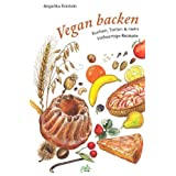 """Vegan backen: Kuchen, Torten & mehr - Vollwertige Rezeptevon """"Angelika Eckstein"""""""