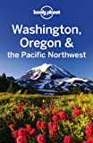 Lonely Planet Washington Oregon & the Pacific Northwest 5th Ed.: 5th Edition