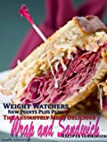img - for Weight Watchers New Points Plus Plan The Absolutely Most Delicious Wrap and Sandwich Recipes Cookbook book / textbook / text book