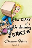 The Diary of a De-cluttering Junkie: Episode 3 (The Diary of a Decluttering Junkie)