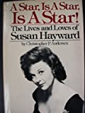 A Star, Is a Star, Is a Star!: The Lives and Loves of Susan Hayward