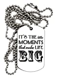 TooLoud It's the Little Moments that Make Life Big Adult Dog Tag Chain Necklace