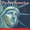 We Are America: A Tribute from the Heart Audiobook by Walter Dean Myers, Adriana Sananes Narrated by MacLeod Andrews, Olivia DuFord, Dion Graham, Lizann Mitchell, Christopher Myers, Walter Dean Myers, Johanna Parker, Kaipo Schwab