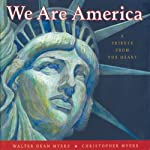 We Are America: A Tribute from the Heart | Walter Dean Myers,Adriana Sananes