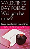 VALENTINE S DAY POEMS: Will you be mine?: From one heart, to another