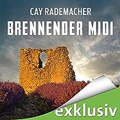 Brennender Midi: Ein Provence-Krimi mit Capitaine Roger Blanc | Cay Rademacher