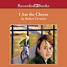 I Am the Cheese (       UNABRIDGED) by Robert Cormier Narrated by Jeff Woodman