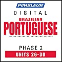 Port (Braz) Phase 2, Unit 26-30: Learn to Speak and Understand Portuguese (Brazilian) with Pimsleur Language Programs Audiobook by  Pimsleur Narrated by  Pimsleur