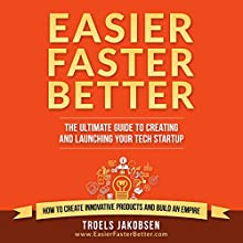 Easier Faster Better: The Ultimate Guide to Creating and Launching Your Tech Startup Audiobook by Troels Jakobsen Narrated by Randy Streu