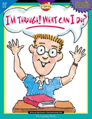 I'M Through! What Can I Do: Grade 3-4 (The Perfect Solution To An Age-Old Problem)