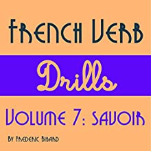 French Verb Drills, Volume 7: Savoir Audiobook by Frederic Bibard Narrated by Frederic Bibard