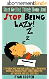 Stop Being Lazy: Start Getting Things Done And Stop Being Lazy! - Stop Procrastination And Laziness NOW! And Increase Productivity, Concentration, Motivation ... Language, Self Confidence) (English Edition)