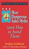 25 Most Dangerous Sales Myths: (And How to Avoid Them) (1593370148) by Schiffman, Stephan