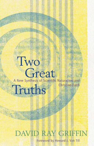 Two Great Truths: A New Synthesis of Scientific Naturalism and Christian Faith