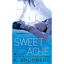 Sweet Ache: A Driven Novel (       UNABRIDGED) by K. Bromberg Narrated by Angelica Lee, Mike Chamberlain