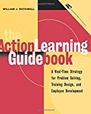 img - for The Action Learning Guidebook: A Real-Time Strategy for Problem Solving Training Design, and Employee Development (Book & Diskette) book / textbook / text book