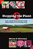 Stopping the Plant: The St. Lawrence Cement Controversy And the Battle for Quality of Life in the Hudson Valley (Suny Series, An American Region: Studies in the Hudson Valley)
