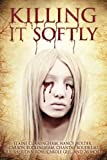 Killing It Softly: A Digital Horror Fiction Anthology of Short Stories (The Best by Women in Horror (Volume 1))