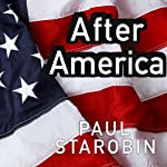 After America: Narratives for the Next Global Age | Paul Starobin
